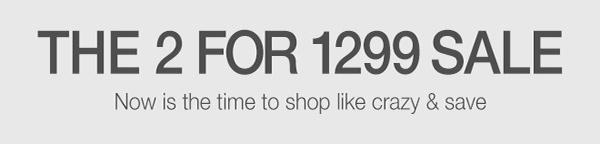 THE 2 FOR 1299 SALE