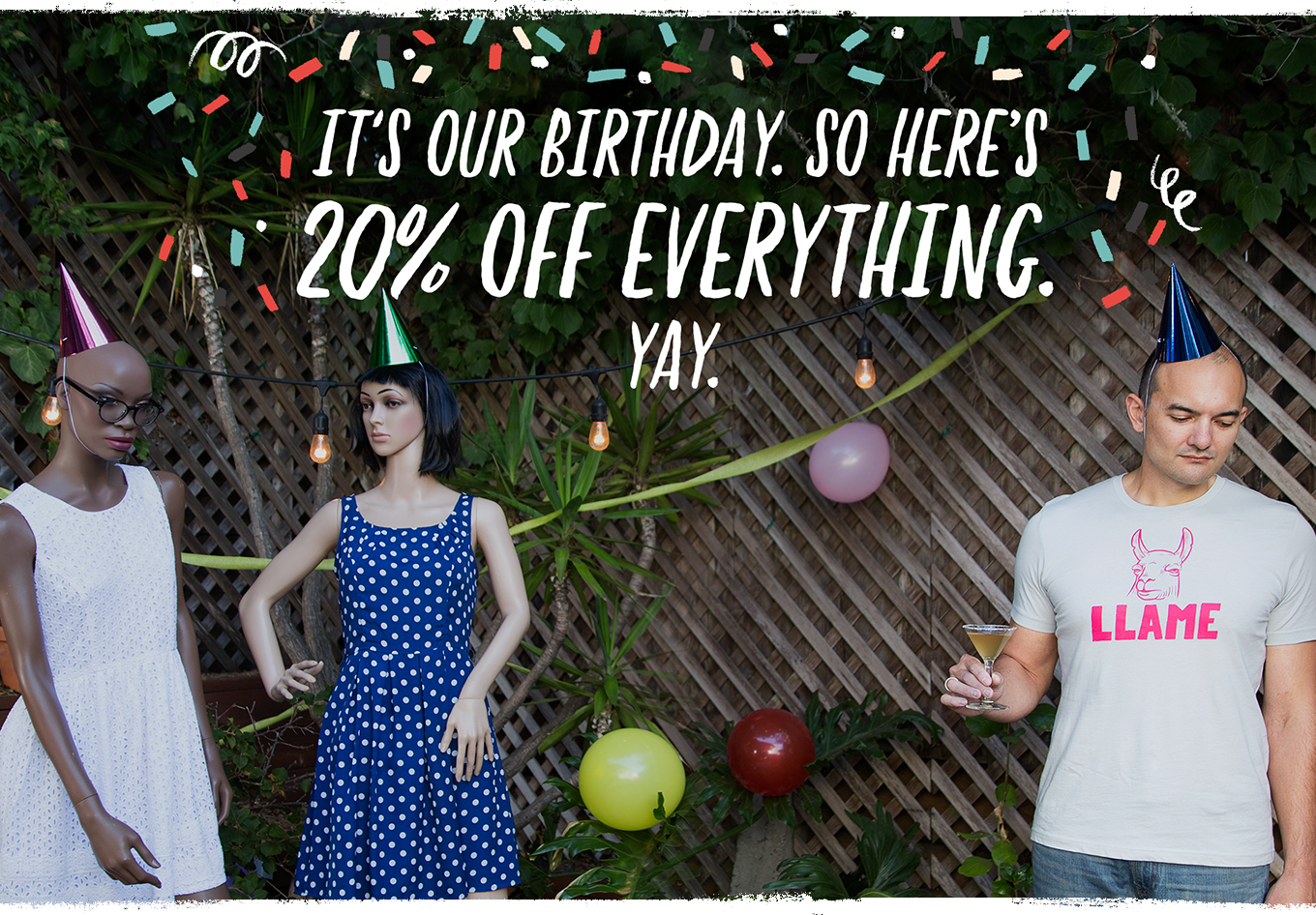IT'S OUR BIRTHDAY. SO HERE'S 20% OFF EVERYTHING. YAY.