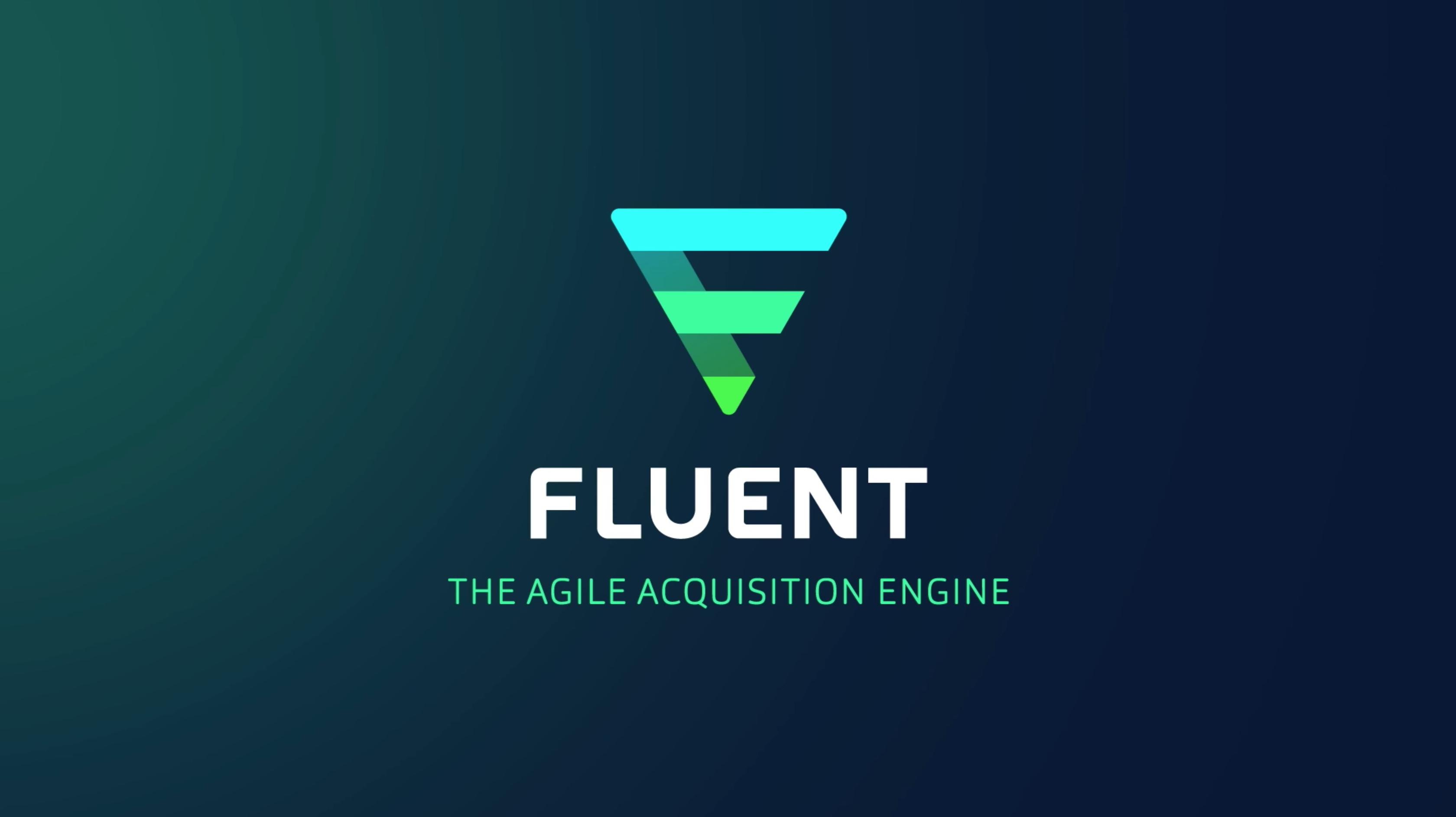 Fluent: The Agile Acquisition Engine