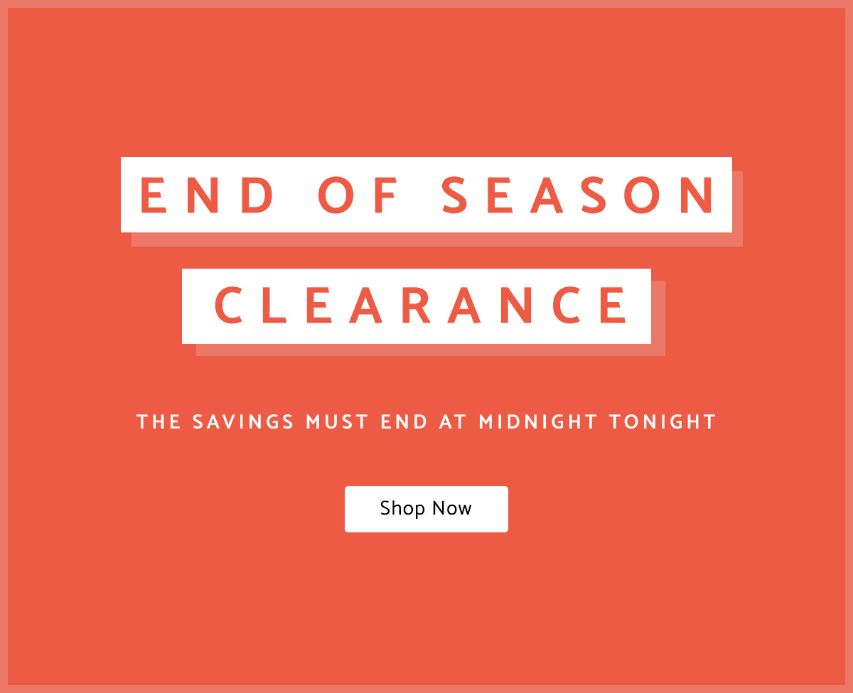 END OF SEASON CLEARANCE - SHOP NOW
