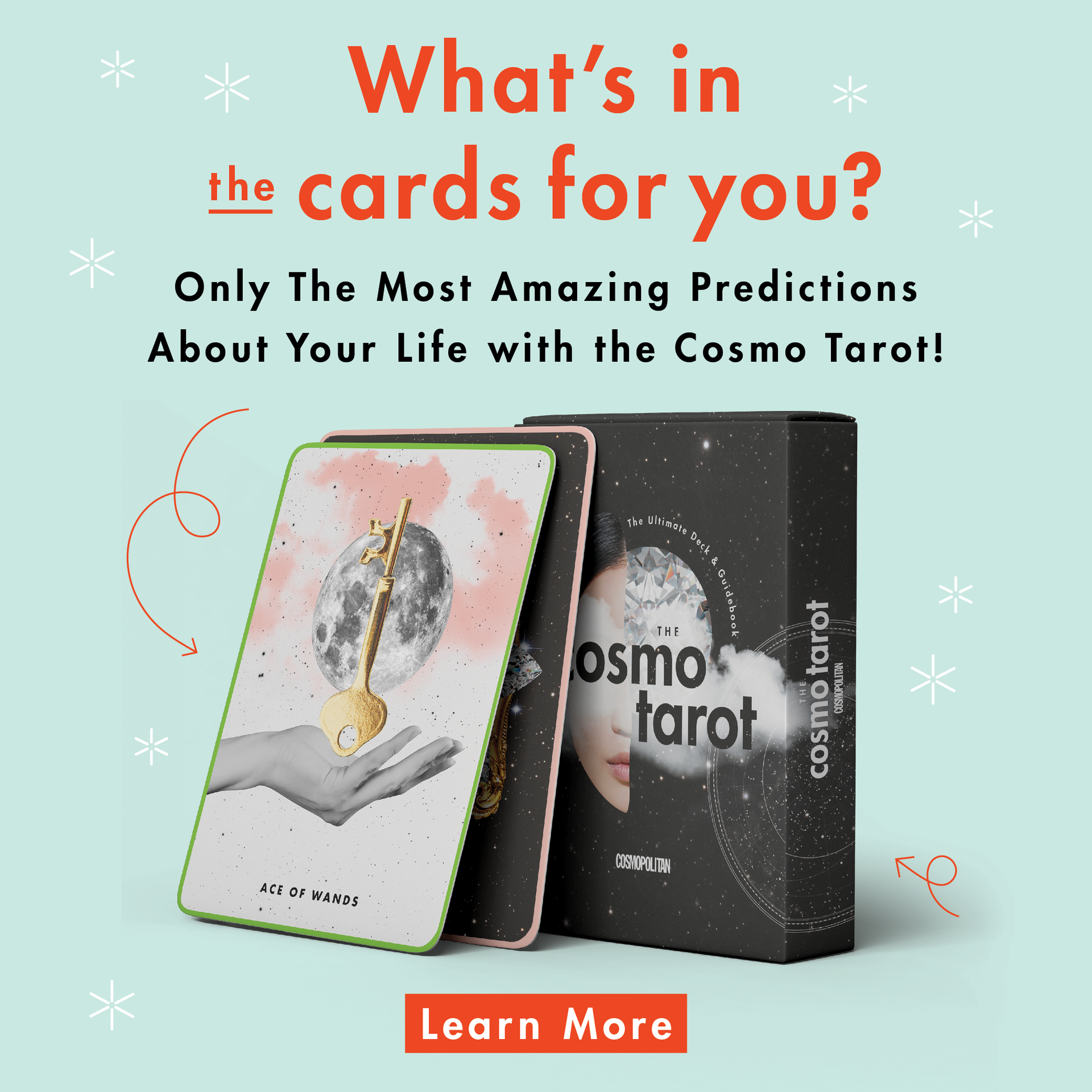 What's in the cards for you? Only the most amazing predictions about your life with the Cosmo Tarot!