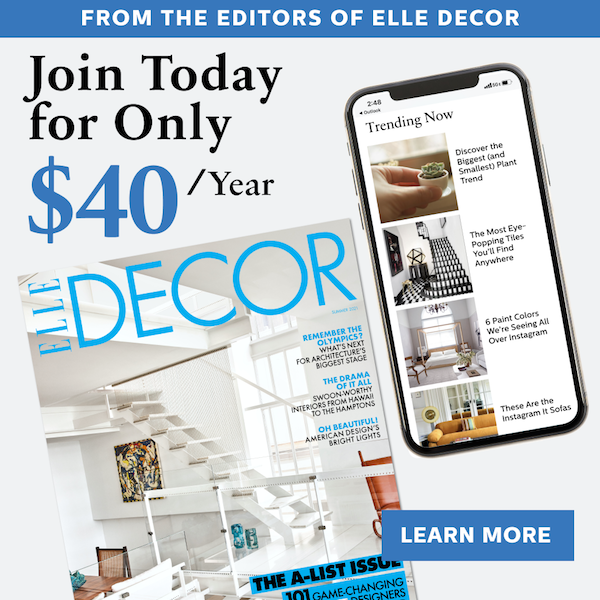 From the Editors of ELLE Decor: Join Today for Only $40/Year! Learn More!