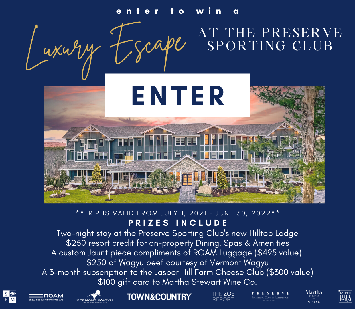 Enter now for a chance to win: A two-night stay at the Preserve Sporting Club's new Hilltop Lodge, featuring 25 luxurious and spacious suites. Also included: A $250 resort credit for use in on-property dining outlets, spa experiences, on-property amenities and amenities including clay shooting, fishing, golfing, tennis and more; A custom Jaunt piece compliments of ROAM Luggage ($495 value); $250 of Wagyu beef courtesy of Vermont Wagyu; 3-month subscription to the Jasper Hill Farm Cheese Club ($300 value), and $100 gift card to Martha Stewart Wine Co.
