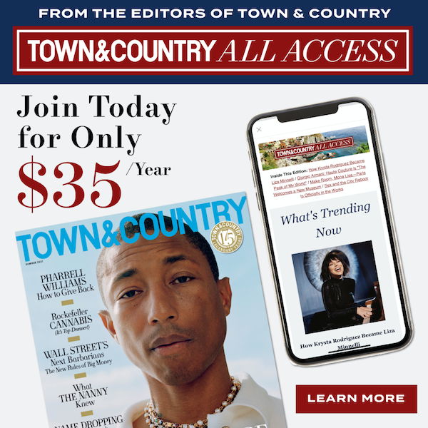 From the Editors of Town & Country: Town & Country All Access! Join Today for Only $35/Year!