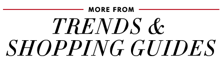 More From: Trends & Shopping Guides