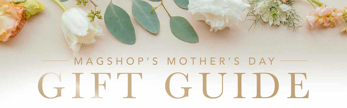 Magshop's Mother's Day gift guide