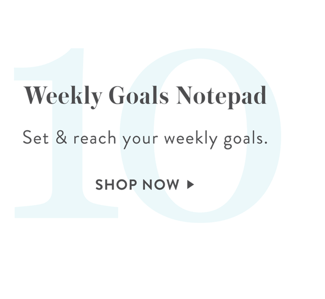 10: Weekly Goals Notepad, SHOP NOW >